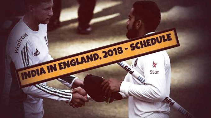 INDIA IN ENGLAND 2018 - SCHEDULE